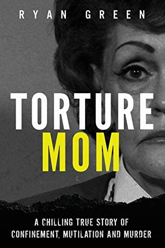 Torture Mom A Chilling True Story of Confinement Mutilation and Murder True Crime product image