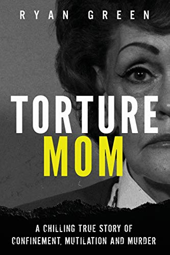 Compare Textbook Prices for Torture Mom: A Chilling True Story of Confinement, Mutilation and Murder True Crime  ISBN 9781720973553 by Green, Ryan