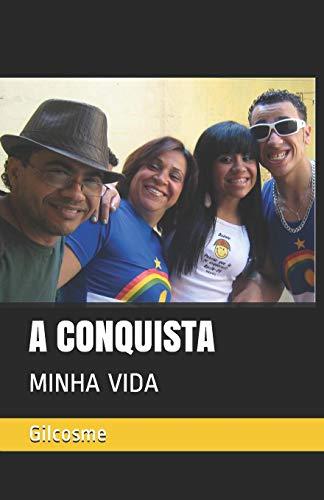 A CONQUISTA: MINHA VIDA (Portuguese Edition)
