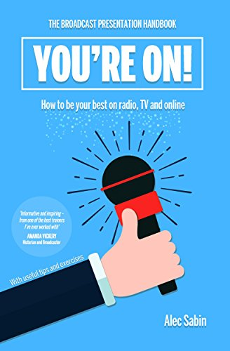 You're On! The Broadcast Presentation Handbook (English Edition)