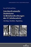 Interkonfessionelle Stadtraeume in Reisebeschreibungen Des 17. Jahrhunderts: Nuernberg - Frankfurt - Regensburg (Hamburger Beitraege zur Germanistik)