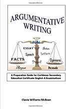 Argumentative Writing: A Preparation Guide for Caribbean Secondary Education Certificate English A Examinations