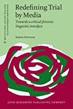 Redefining Trial by Media: Towards a critical-forensic linguistic interface (Discourse Approaches to Politics, Society and Culture)