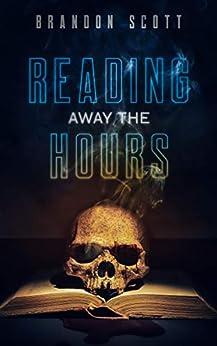 Reading Away The Hours by [Brandon Q. Scott]
