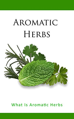 Aromatic Herbs: What Is Aromatic Herbs (English Edition)