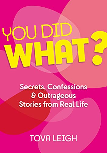 You Did WHAT?: Secrets, Confessions and Outrageous Stories from Real Life
