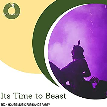 Its Time To Beast - Tech House Music For Dance Party