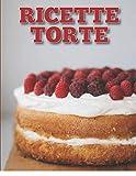 ricette torte: quaderno personalizzato per scrivere le ricette più buone che hai creato, ricettario vuoto con spazio per 118 ricette, a4