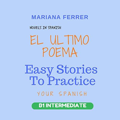Novels in Spanish: EL Ultimo Poema: Easy Short Novels in Spanish for Intermediate Level Speakers audiobook cover art