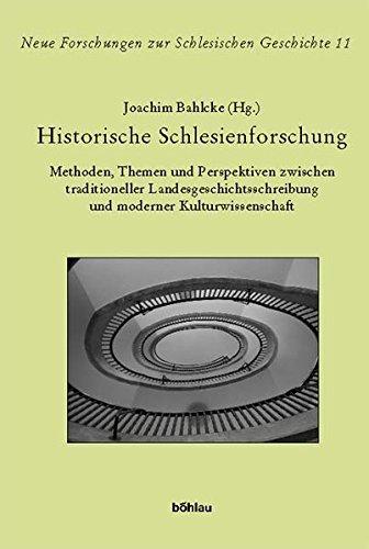 Historische Schlesienforschung: Methoden, Themen und Perspektiven zwischen traditioneller Landesgeschichtsschreibung und moderner Kulturwissenschaft. ... zur Schlesischen Geschichte, Band 11)