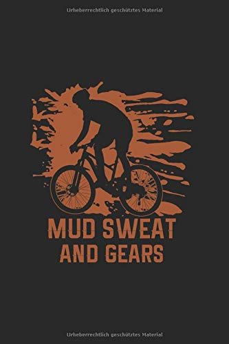 Mud Sweat And Gears   Notizheft/Schreibheft: Mountainbike Notizbuch Mit 120 Linierten Seiten (Linien) Inkl. Seitenangabe. Als Geschenk Eine Tolle Idee ... Mountainbike Liebhaber Und Fahrrad Fans