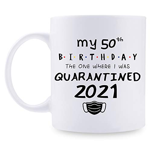 50th Birthday Gifts for Women Mugs - My 50th Birthday I was Quarantined 2021 Coffee Mug - 11 oz 50th bday Gifts for Mom, Her, Sister, Best Friends, Girlfriend, Wifey, Daughter,Female