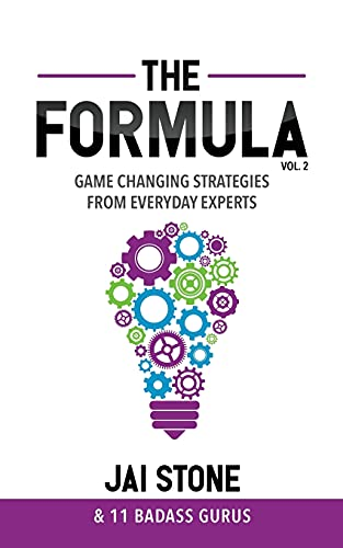 The Formula: Game Changing Strategies from Everyday Experts, Volume 2