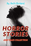 Horror: HORROR STORIES AND TALES COLLECTION: Based on a True Story, Horror Tales, Short Stories for Multiple Authors (English Edition)
