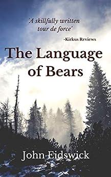 THE LANGUAGE OF BEARS by [John Eidswick]