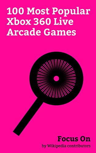Focus On: 100 Most Popular Xbox 360 Live Arcade Games: Minecraft, Pac-Man, Resident Evil 4, The Walking Dead (video game), Counter-Strike: Global Offensive, ... of Duty (video game), etc. (English Edition)