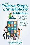 The Twelve Steps for Smartphone Addiction (English Edition)