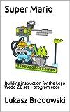 Super Mario: Building instruction for the Lego Wedo 2.0 set + program code (English Edition)