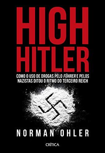 High Hitler: Como o uso de drogas pelo führer e pelos nazistas ditou o ritmo do Terceiro Reich