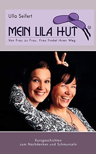Mein lila Hut: von Frau zu Frau.....Frau findet ihren Weg