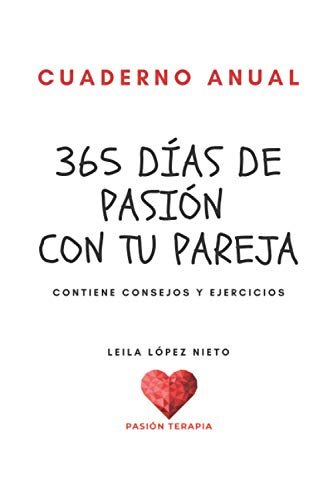 365 DÍAS DE PASIÓN CON TU PAREJA: Cuaderno con consejos y ejercicios prácticos mensuales para recuperar e incrementar la pasión en tu pareja.