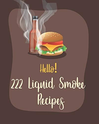 Hello! 222 Liquid Smoke Recipes: Best Liquid Smoke Cookbook Ever For Beginners [Book 1]