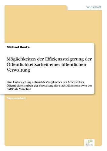 Möglichkeiten der Effizienzsteigerung der Öffentlichkeitsarbeit einer öffentlichen Verwaltung: Eine Untersuchung anhand des Vergleiches der ... der Stadt München sowie der BMW AG München