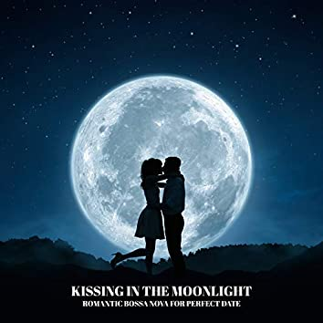 Kissing in the Moonlight: Romantic Bossa Nova for Perfect Date, Intimate Moments, Music for Lovers, Sensual Jazz Melodies