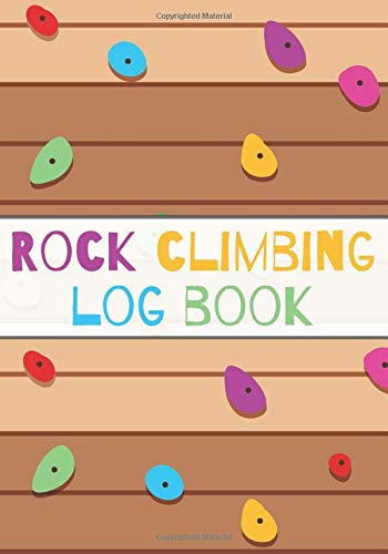 Rock Climbing Log book: Journal For Training & Bouldering Ascents | Sheets for Improve Your Skills & Record Your Progress | 7'x10' Inch 100 pages | Ideal Gift for Climber.