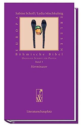 Böhmische Bibel / Unheilige Schrift für Puppen: Böhmische Bibel / Herminator: Unheilige Schrift für Puppen (Europa Erlesen Literaturschauplatz)