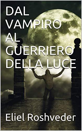 DAL VAMPIRO AL GUERRIERO DELLA LUCE (SÉRIE DE SUSPENSE E TERROR Vol. 94) (Italian Edition)
