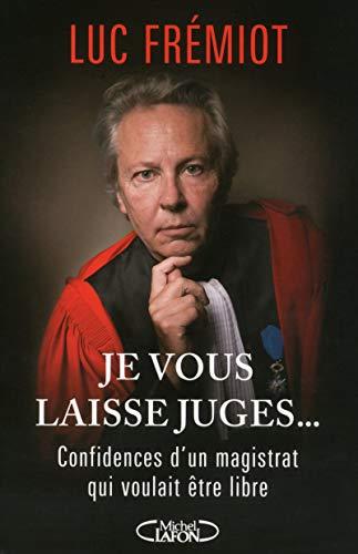 Je vous laisse juges... Confidences d'un magistrat qui voulait être libre
