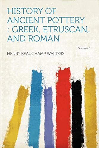 History of Ancient Pottery: Greek, Etruscan, and Roman Volume 1