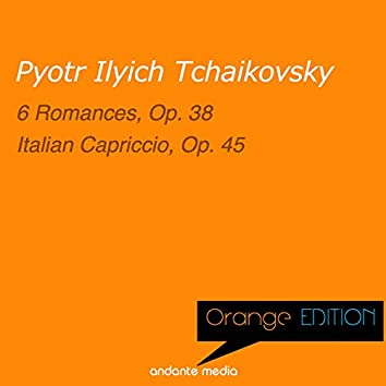 Orange Edition - Tchaikovsky: 6 Romances, Op. 38 & Italian Capriccio, Op. 45