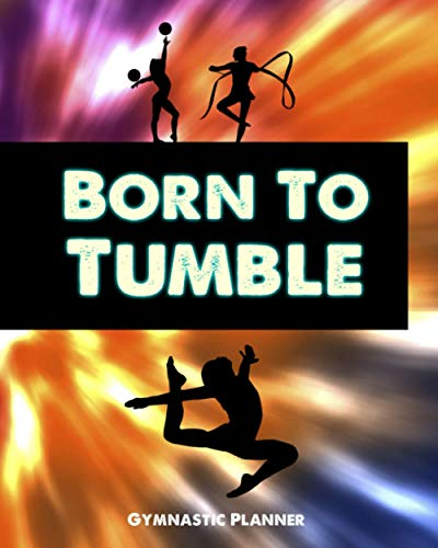 Born To Tumble: Gymnastic Planner Manage Schedule And Fit Everything Perfectly