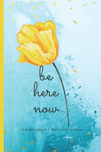 Be Here Now: A Mindful & Self-Care Journal, Notebook, Diary, 6x9, 120 pages: Bloom Where You're Planted: Be Here Right Now!