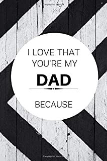 I Love That You're My Dad Because: is Great Gift I love you Because you are My Life Lined Journal Notebook For Boys Girls ...