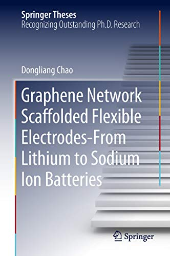 Graphene Network Scaffolded Flexible Electrodes—From Lithium to Sodium Ion Batteries (Springer Theses) (English Edition)