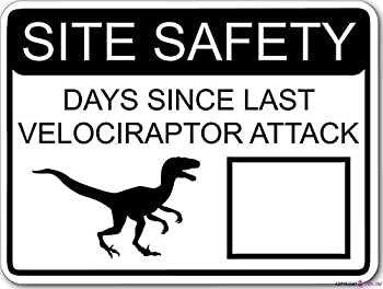Street sign warning plaque Metal Tin Pickle Site Safety Days Since Last Velociraptor Attack White With Dry Erase Area Metal Aluminum For Wall Art 8x12 Inch Office Signs Outdoor & Indoor Sign