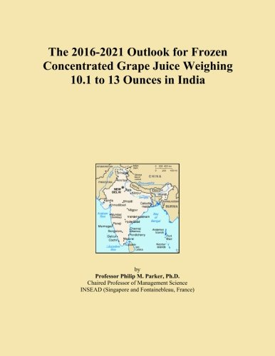 The 2016-2021 Outlook for Frozen Concentrated Grape Juice Weighing 10.1 to 13 Ounces in India