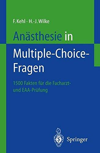 Anästhesie in Multiple-Choice-Fragen: 1500 Fakten zur Vorbereitung auf die Facharztprüfung und das Europäische Diplom für Anästhesiologie und Intensivmedizin (DEAA)