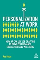 Personalization at Work: How HR Can Use Job Crafting to Drive Performance, Engagement and Wellbeing