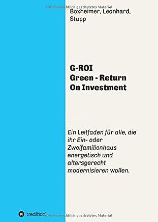 G-ROI Green - Return On Investment: Verst�ndlich f�r Jedermann - Ein Leitfaden f�r alle, die ihr 1 oder 2 Familienhaus energetisch und altersgerecht modernisieren wollen : B�cher