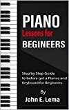 Piano Lessons for Beginners: Step by Step Guide to before get a Pianos and Keyboard for Beginners