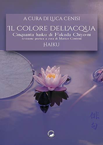 Il colore dell'acqua. Cinquanta haiku di Fukuda Chiyo-ni. Ediz. multilingue