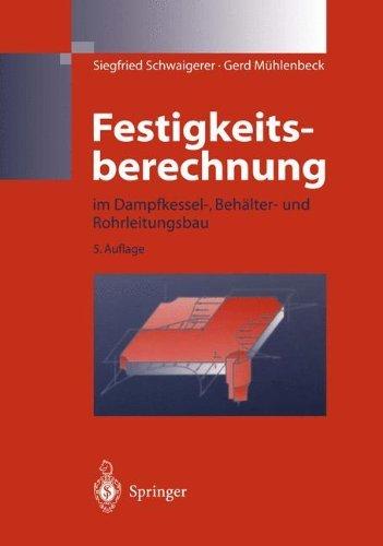 Festigkeitsberechnung: im Dampfkessel-, Behälter-und Rohrleitungsbau