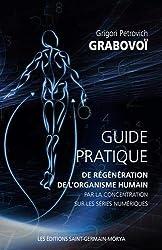 Guide pratique de régénération de l'organisme humain par la concentration sur les séries numériques de Grigori Petrovich Grabovoï