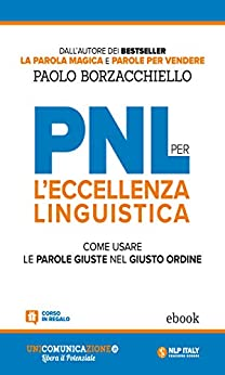 PNL per l'eccellenza linguistica: Come usare le parole giuste nel giusto ordine di [Paolo Borzacchiello]