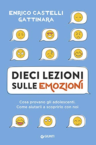 Dieci lezioni sulle emozioni. Cosa provano gli adolescenti. Come aiutarli a scoprirlo con noi