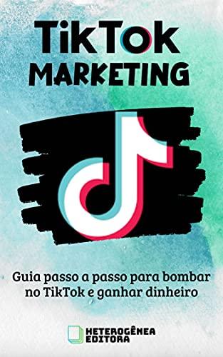 TikTok Marketing: Guia passo a passo para bombar no TikTok e ganhar dinheiro (Portuguese Edition)